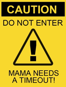 mama-timeout-caution-sign